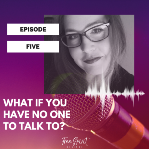 Episode 5: What if you have no one to talk to?